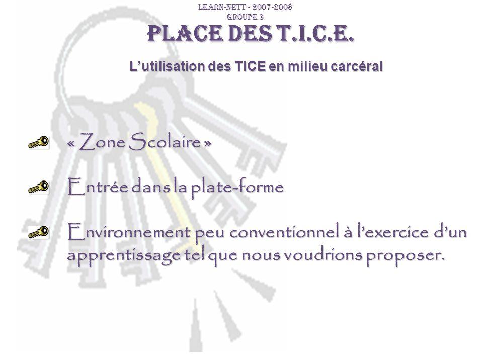 PLACE DES T.I.C.E. « Zone Scolaire » Entrée dans la plate-forme Environnement peu conventionnel à lexercice dun apprentissage tel que nous voudrions p