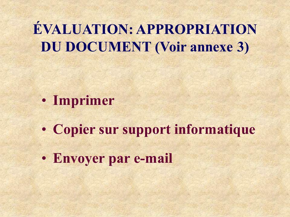 ÉVALUATION: APPROPRIATION DU DOCUMENT (Voir annexe 3) Imprimer Copier sur support informatique Envoyer par e-mail
