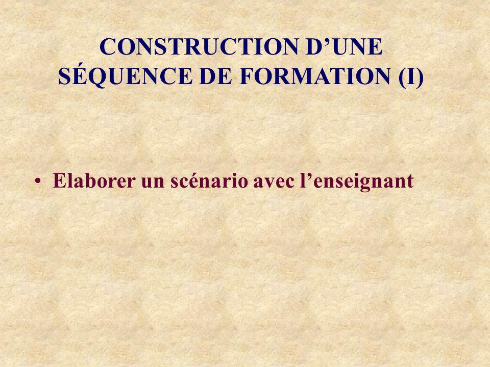 CONSTRUCTION DUNE SÉQUENCE DE FORMATION (I) Elaborer un scénario avec lenseignant
