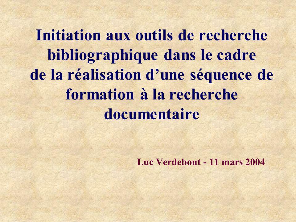 Initiation aux outils de recherche bibliographique dans le cadre de la réalisation dune séquence de formation à la recherche documentaire Luc Verdebout - 11 mars 2004