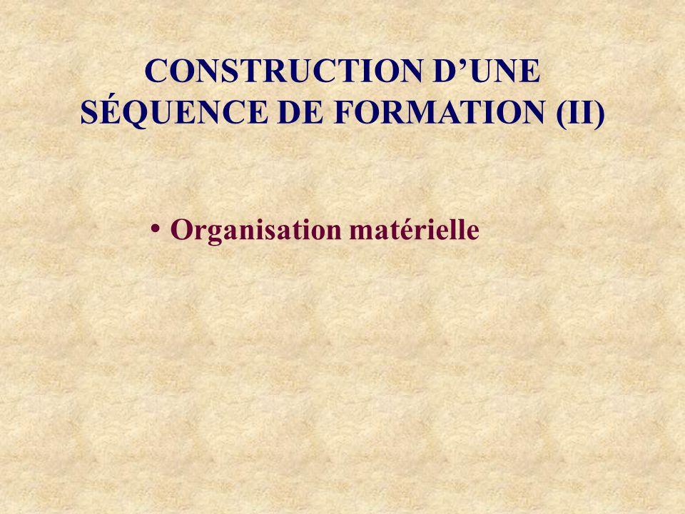 CONSTRUCTION DUNE SÉQUENCE DE FORMATION (II) Organisation matérielle