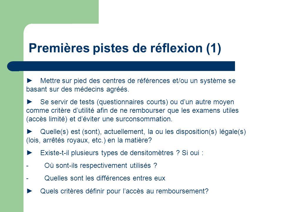 Premières pistes de réflexion (1) Mettre sur pied des centres de références et/ou un système se basant sur des médecins agréés. Se servir de tests (qu