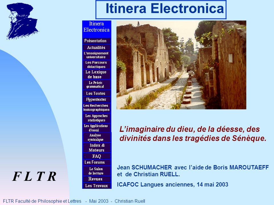 Itinera Electronica F L T R FLTR Faculté de Philosophie et Lettres - Mai 2003 - Christian Ruell Limaginaire du dieu, de la déesse, des divinités dans les tragédies de Sénèque.