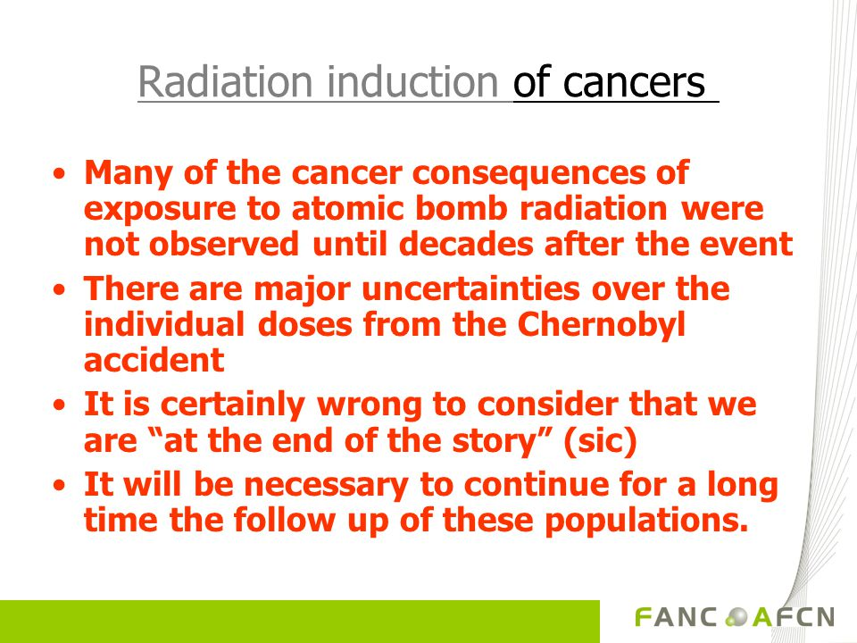 Radiation induction of cancers Many of the cancer consequences of exposure to atomic bomb radiation were not observed until decades after the event Th