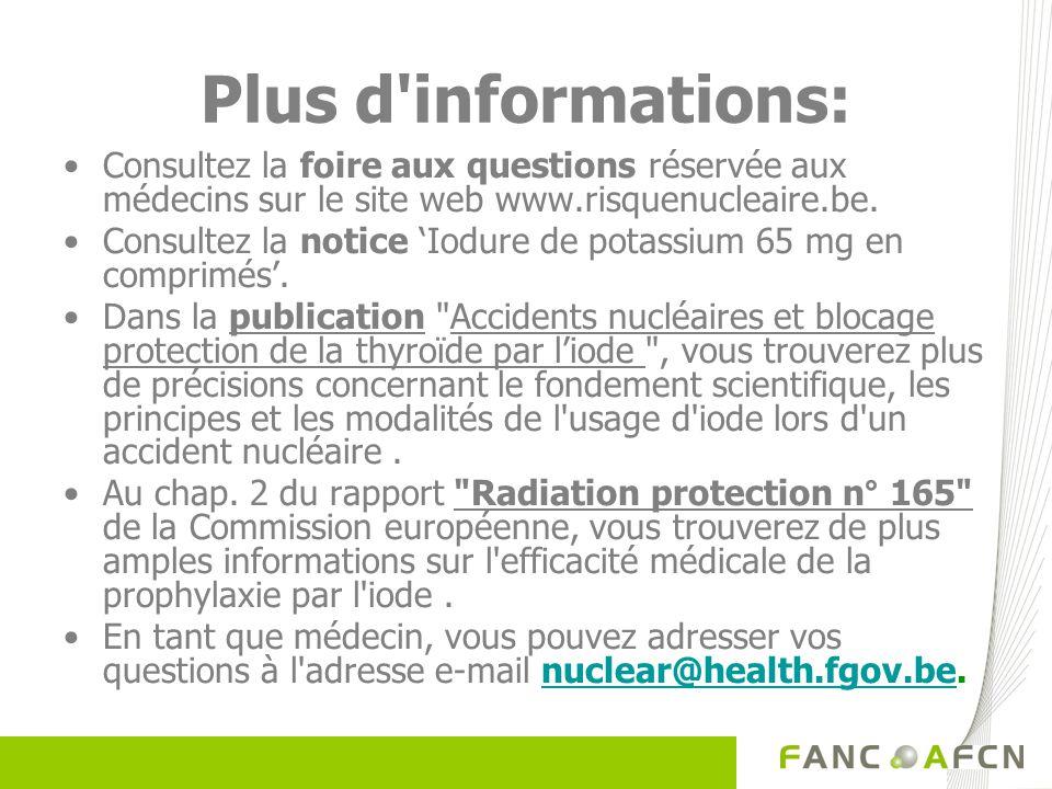 Plus d'informations: Consultez la foire aux questions réservée aux médecins sur le site web www.risquenucleaire.be. Consultez la notice Iodure de pota