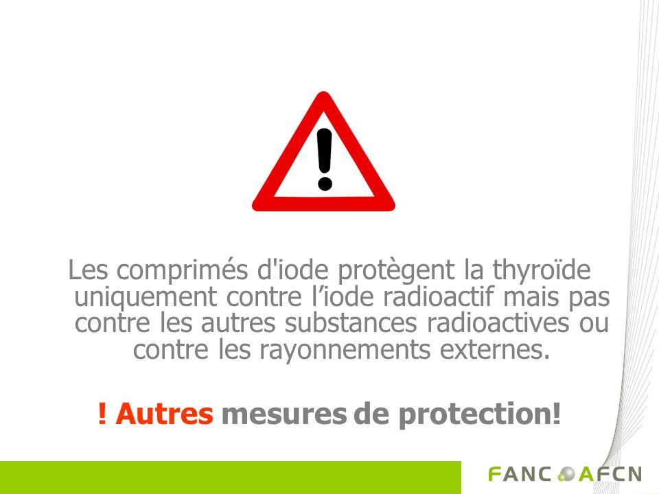 Les comprimés d'iode protègent la thyroïde uniquement contre liode radioactif mais pas contre les autres substances radioactives ou contre les rayonne