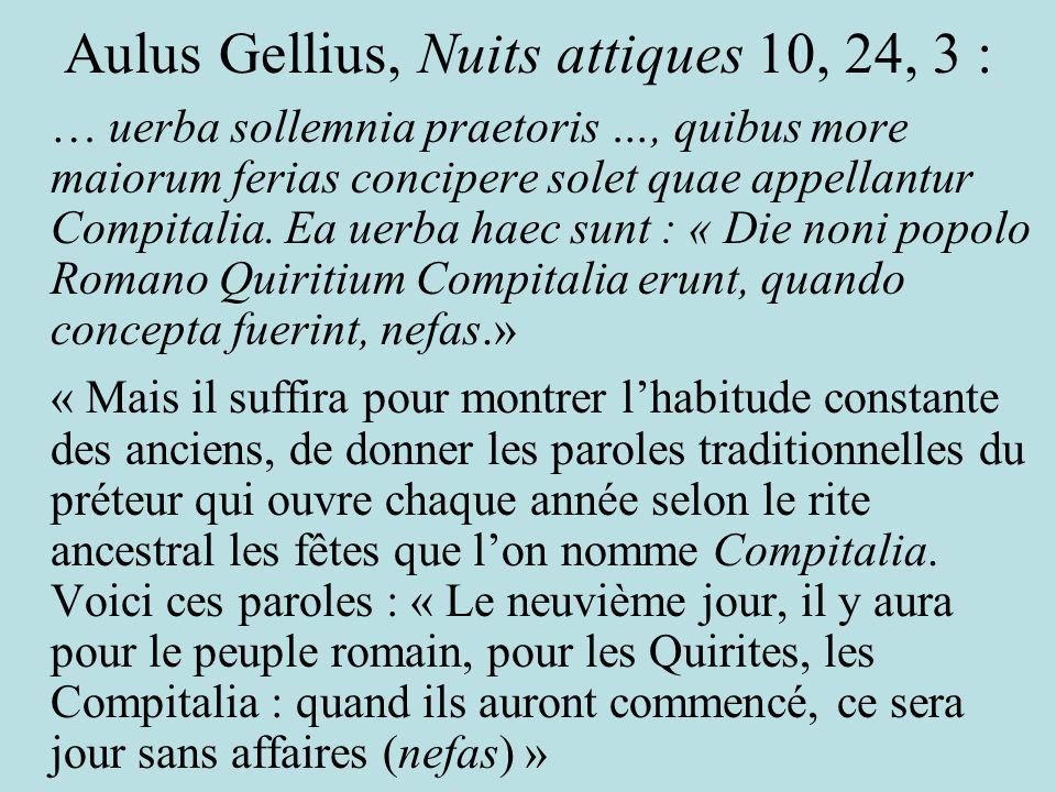Aulus Gellius, Nuits attiques 10, 24, 3 : … uerba sollemnia praetoris …, quibus more maiorum ferias concipere solet quae appellantur Compitalia. Ea ue