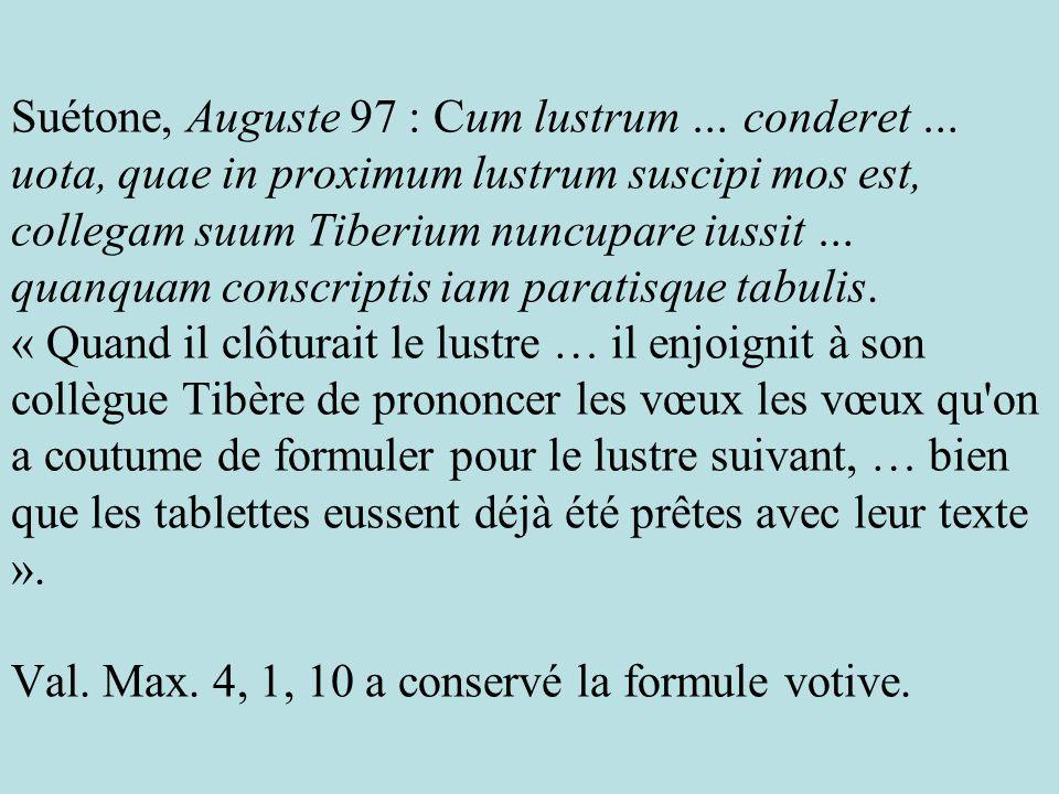 Suétone, Auguste 97 : Cum lustrum … conderet … uota, quae in proximum lustrum suscipi mos est, collegam suum Tiberium nuncupare iussit … quanquam cons
