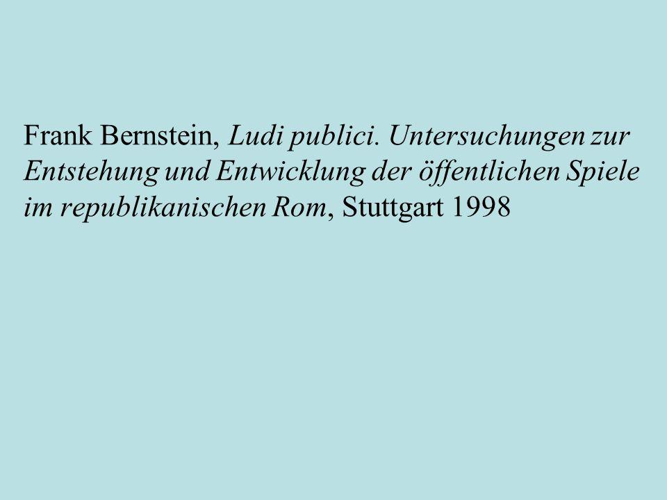 Frank Bernstein, Ludi publici. Untersuchungen zur Entstehung und Entwicklung der öffentlichen Spiele im republikanischen Rom, Stuttgart 1998