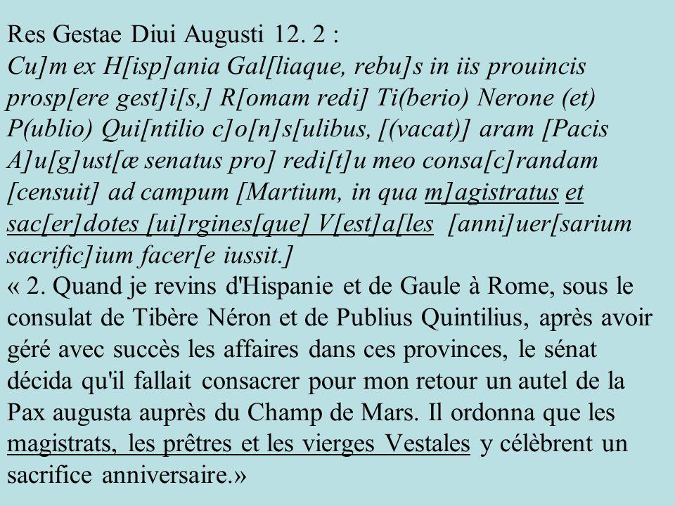 Res Gestae Diui Augusti 12. 2 : Cu]m ex H[isp]ania Gal[liaque, rebu]s in iis prouincis prosp[ere gest]i[s,] R[omam redi] Ti(berio) Nerone (et) P(ublio
