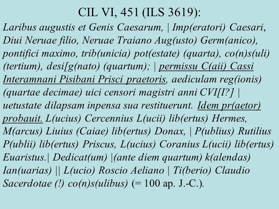 CIL VI, 451 (ILS 3619): Laribus augustis et Genis Caesarum, | Imp(eratori) Caesari, Diui Neruae filio, Neruae Traiano Aug(usto) Germ(anico), pontifici