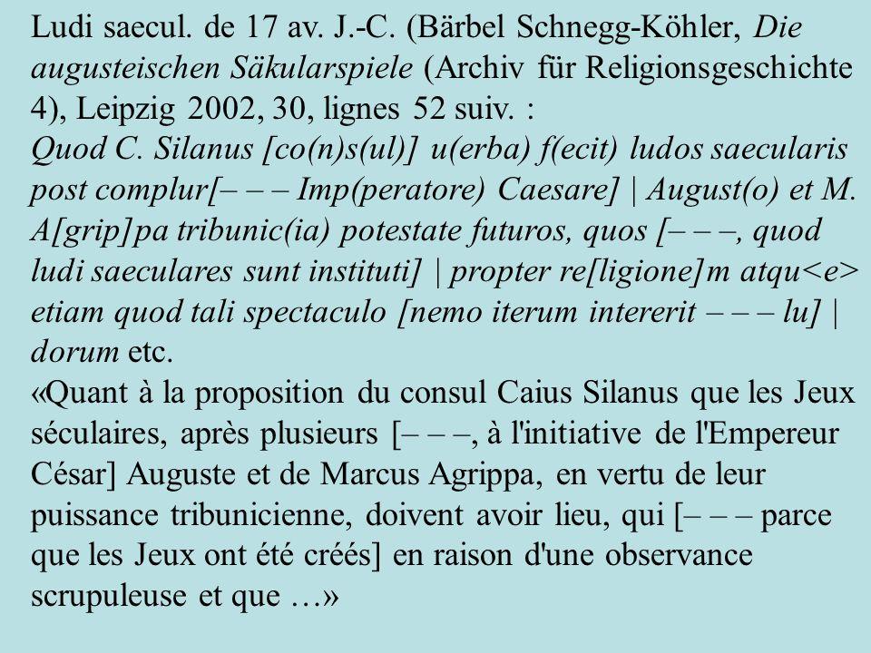 Ludi saecul. de 17 av. J.-C. (Bärbel Schnegg-Köhler, Die augusteischen Säkularspiele (Archiv für Religionsgeschichte 4), Leipzig 2002, 30, lignes 52 s