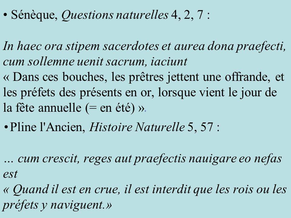 Sénèque, Questions naturelles 4, 2, 7 : In haec ora stipem sacerdotes et aurea dona praefecti, cum sollemne uenit sacrum, iaciunt « Dans ces bouches,