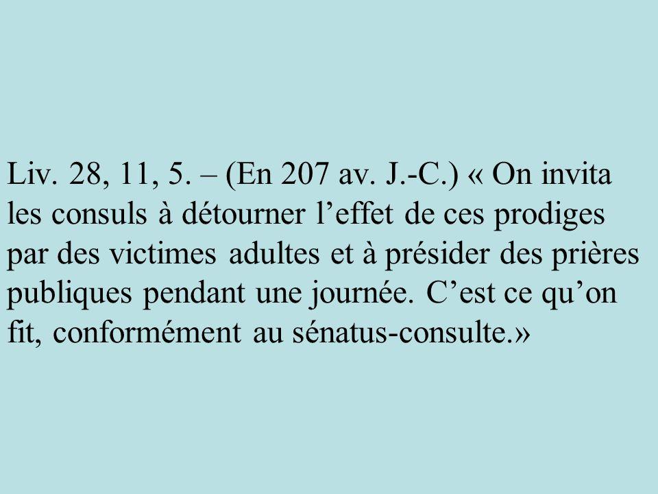 Liv. 28, 11, 5. – (En 207 av. J.-C.) « On invita les consuls à détourner leffet de ces prodiges par des victimes adultes et à présider des prières pub