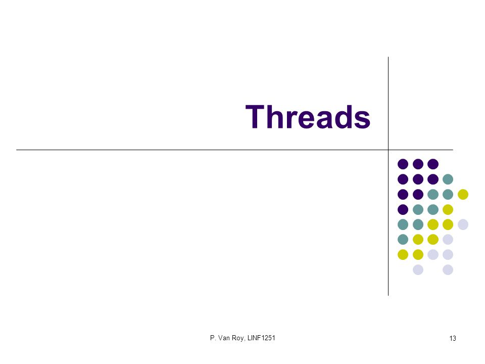 P. Van Roy, LINF1251 13 Threads