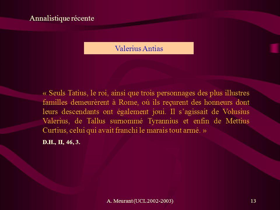 A. Meurant (UCL 2002-2003)13 Annalistique récente Valerius Antias « Seuls Tatius, le roi, ainsi que trois personnages des plus illustres familles deme
