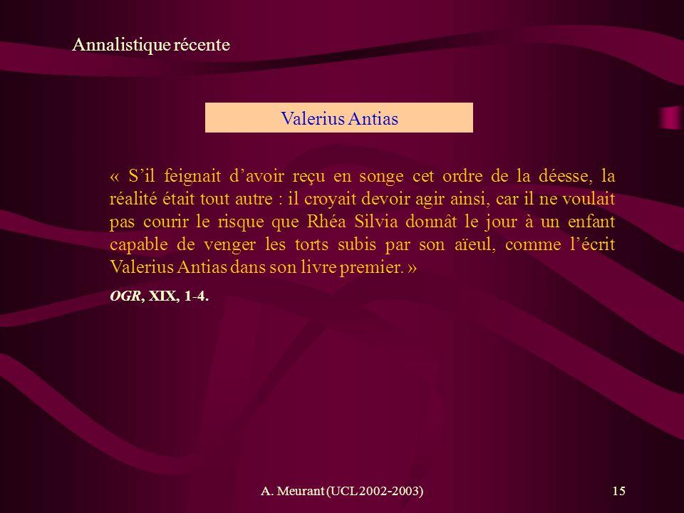 A. Meurant (UCL 2002-2003)15 Annalistique récente Valerius Antias « Sil feignait davoir reçu en songe cet ordre de la déesse, la réalité était tout au