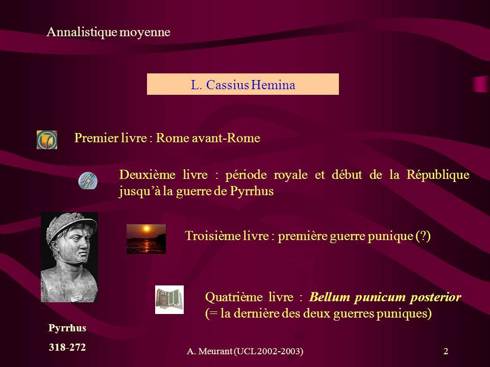 A. Meurant (UCL 2002-2003)2 Annalistique moyenne Premier livre : Rome avant-Rome L. Cassius Hemina Deuxième livre : période royale et début de la Répu