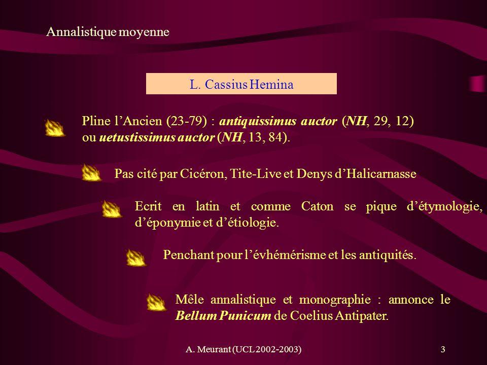A. Meurant (UCL 2002-2003)3 Annalistique moyenne Pline lAncien (23-79) : antiquissimus auctor (NH, 29, 12) ou uetustissimus auctor (NH, 13, 84). L. Ca