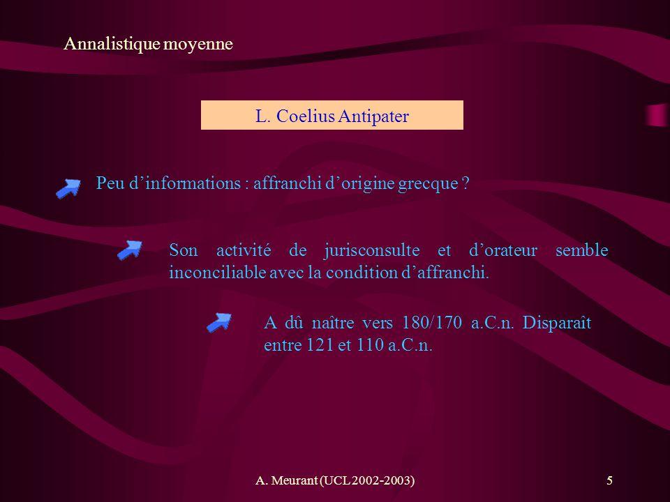 A. Meurant (UCL 2002-2003)5 Annalistique moyenne Peu dinformations : affranchi dorigine grecque ? L. Coelius Antipater Son activité de jurisconsulte e