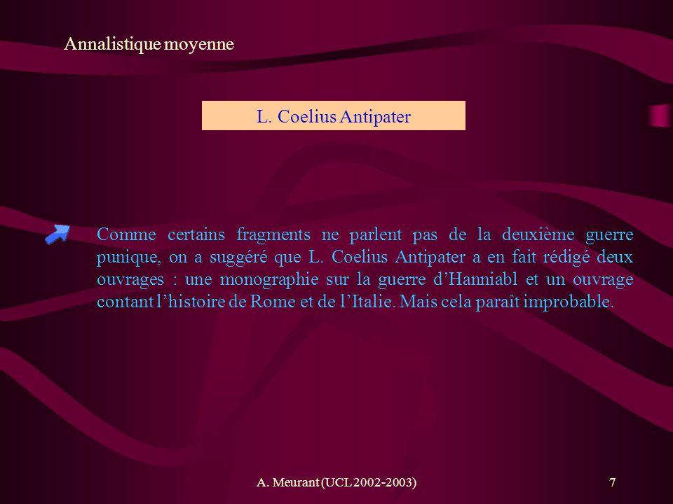 A. Meurant (UCL 2002-2003)7 Annalistique moyenne Comme certains fragments ne parlent pas de la deuxième guerre punique, on a suggéré que L. Coelius An