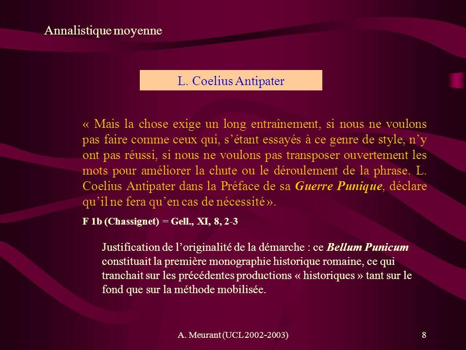 A. Meurant (UCL 2002-2003)8 Annalistique moyenne L. Coelius Antipater « Mais la chose exige un long entraînement, si nous ne voulons pas faire comme c