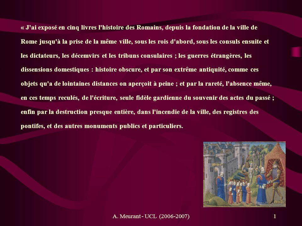 A. Meurant - UCL (2006-2007)1 « J'ai exposé en cinq livres l'histoire des Romains, depuis la fondation de la ville de Rome jusqu'à la prise de la même