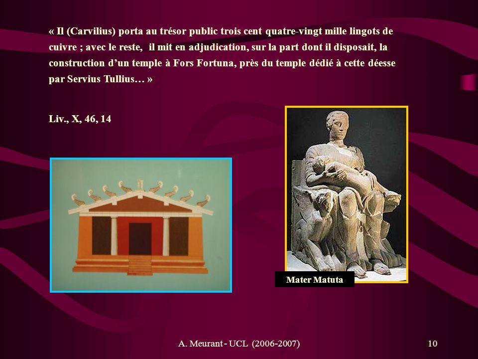 A. Meurant - UCL (2006-2007)10 « Il (Carvilius) porta au trésor public trois cent quatre-vingt mille lingots de cuivre ; avec le reste, il mit en adju