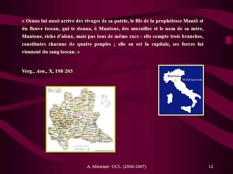 A. Meurant - UCL (2006-2007)12 « Ocnus lui aussi arrive des rivages de sa patrie, le fils de la prophétesse Mantô et du fleuve toscan, qui te donna, ô