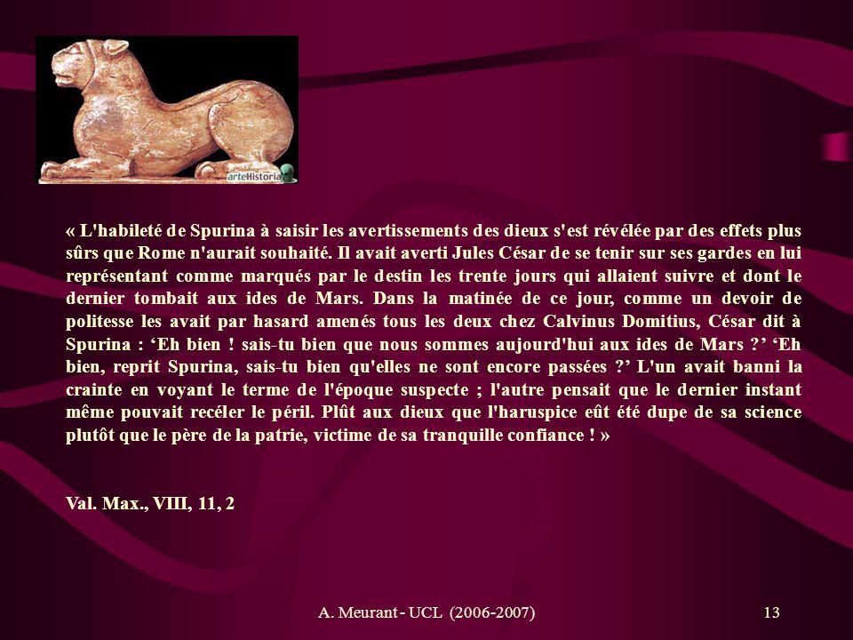 A. Meurant - UCL (2006-2007)13 « L'habileté de Spurina à saisir les avertissements des dieux s'est révélée par des effets plus sûrs que Rome n'aurait