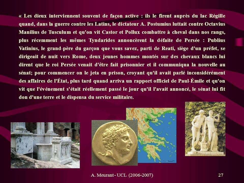 A. Meurant - UCL (2006-2007)27 « Les dieux interviennent souvent de façon active : ils le firent auprès du lac Régille quand, dans la guerre contre le