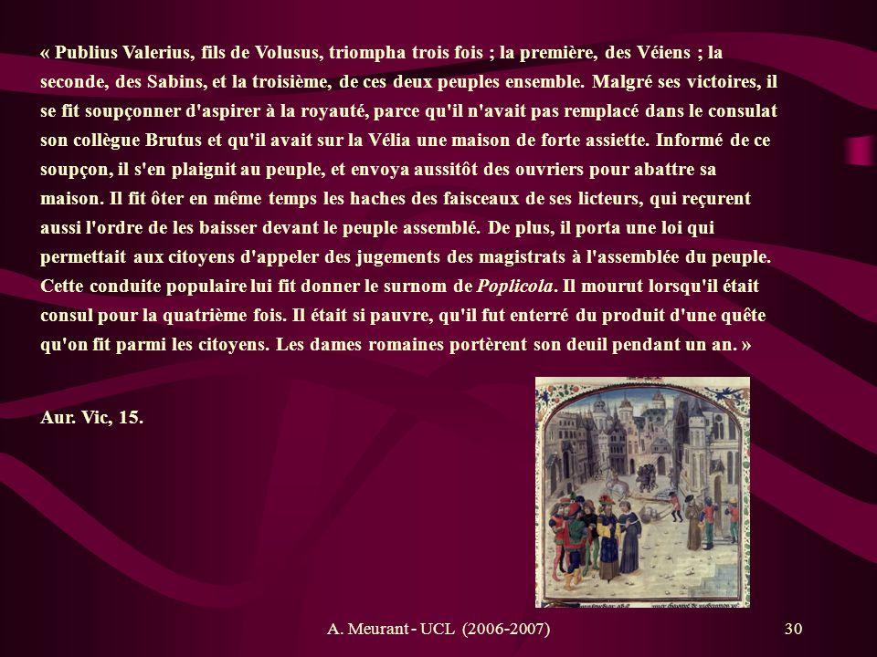 A. Meurant - UCL (2006-2007)30 « Publius Valerius, fils de Volusus, triompha trois fois ; la première, des Véiens ; la seconde, des Sabins, et la troi