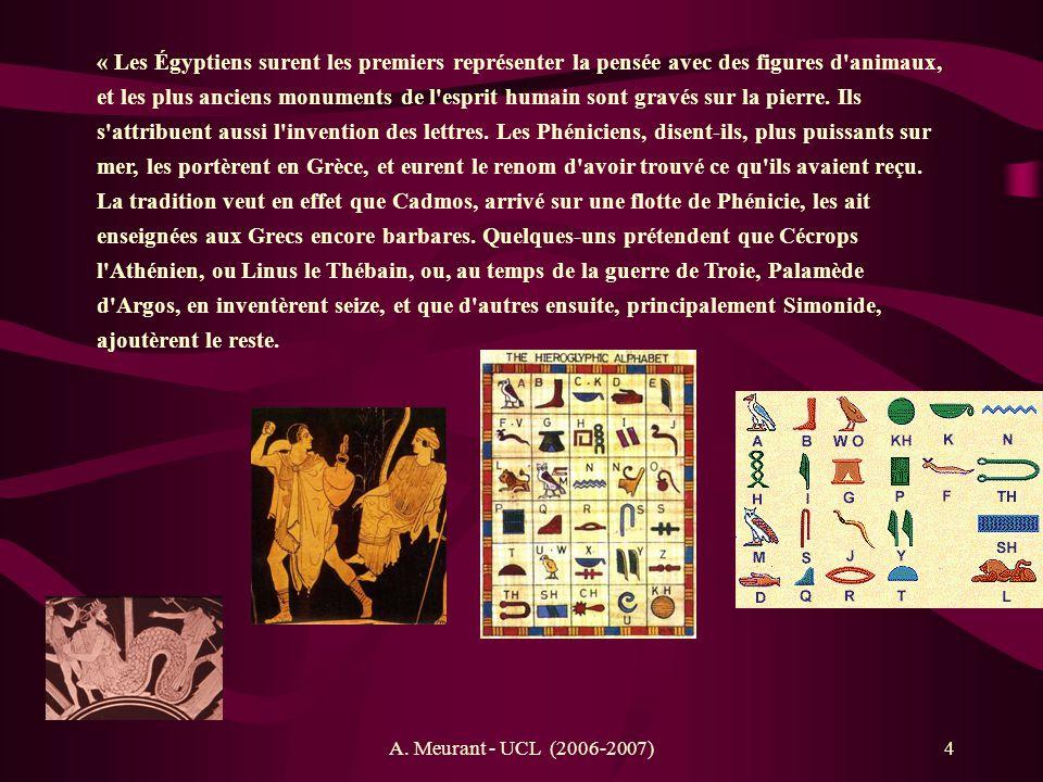 5 « En Italie, les Étrusques les reçurent du Corinthien Démarate, et les Aborigènes de l Arcadien Évandre ; et l on voit que nos lettres ont la forme des plus anciens caractères grecs.