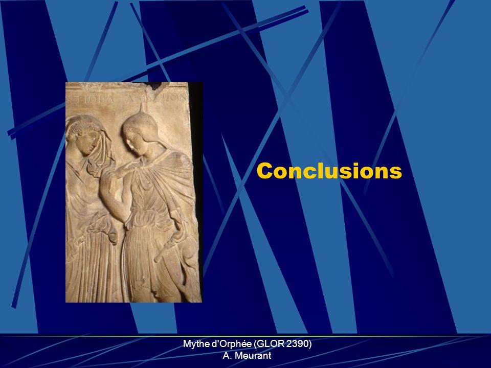 Mythe d'Orphée (GLOR 2390) A. Meurant Conclusions