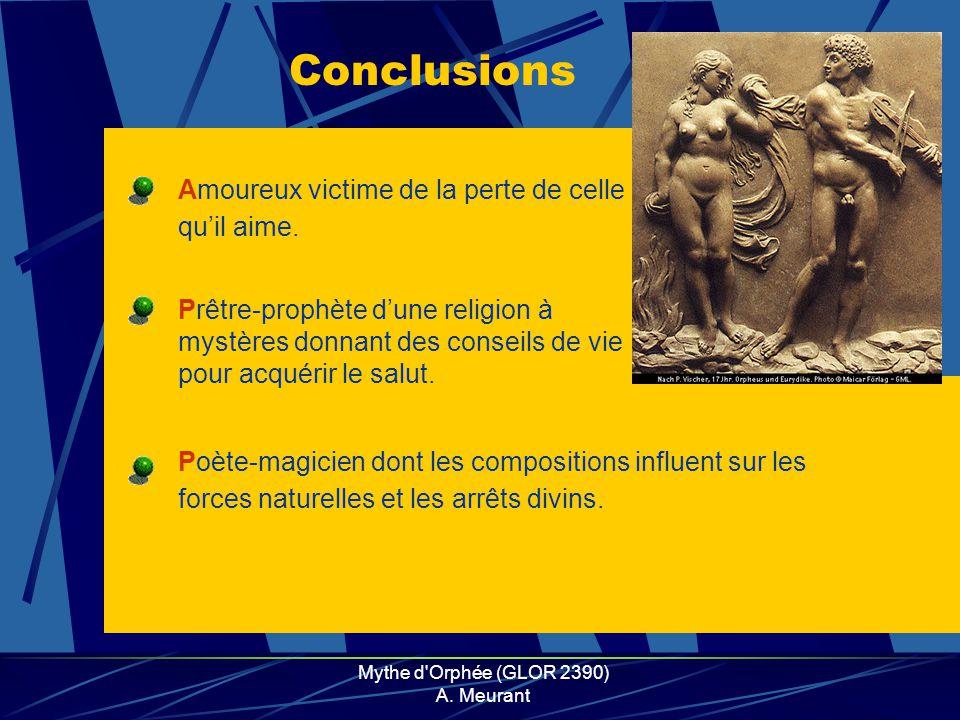 Mythe d'Orphée (GLOR 2390) A. Meurant Prêtre-prophète dune religion à mystères donnant des conseils de vie pour acquérir le salut. Amoureux victime de