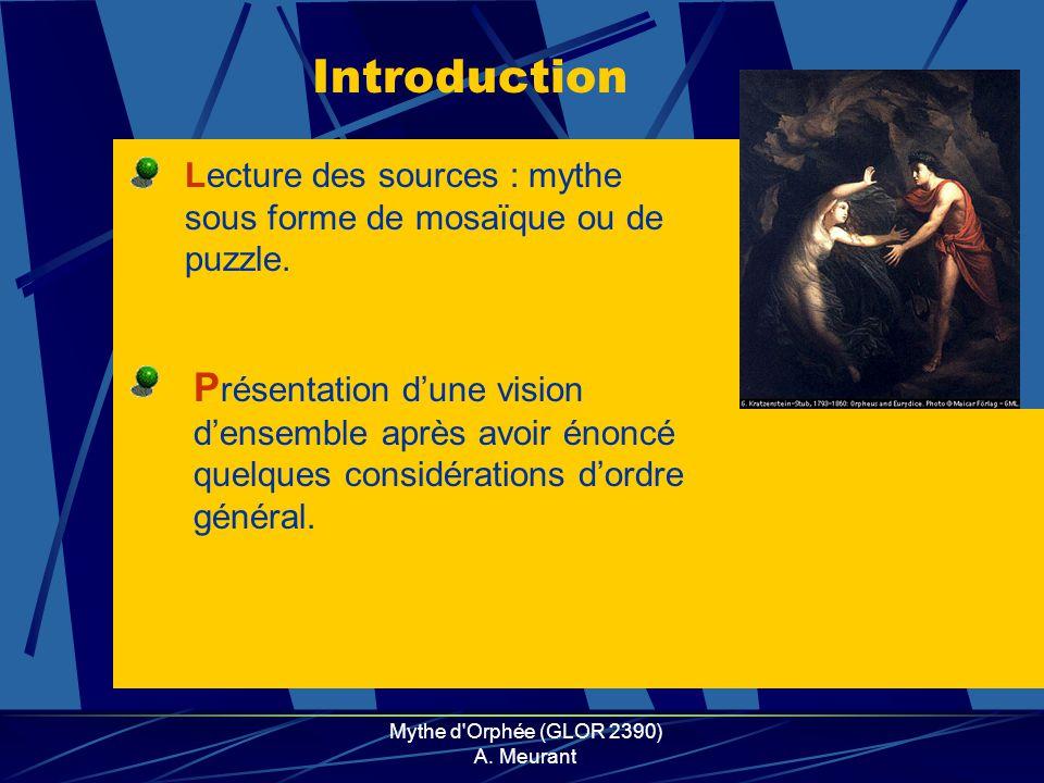 Mythe d'Orphée (GLOR 2390) A. Meurant Lecture des sources : mythe sous forme de mosaïque ou de puzzle. P résentation dune vision densemble après avoir