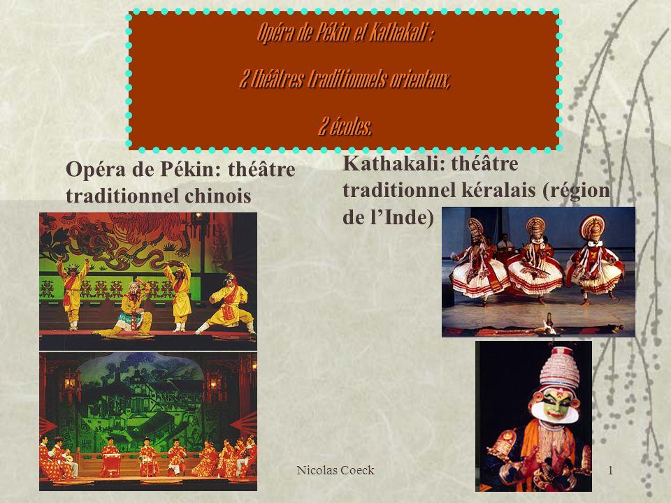 Nicolas Coeck1 Opéra de Pékin et Kathakali : 2 théâtres traditionnels orientaux, 2 écoles. Opéra de Pékin: théâtre traditionnel chinois Kathakali: thé
