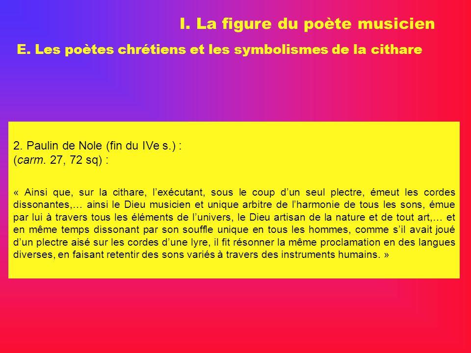 I. La figure du poète musicien E. Les poètes chrétiens et les symbolismes de la cithare 2. Paulin de Nole (fin du IVe s.) : (carm. 27, 72 sq) : « Ains