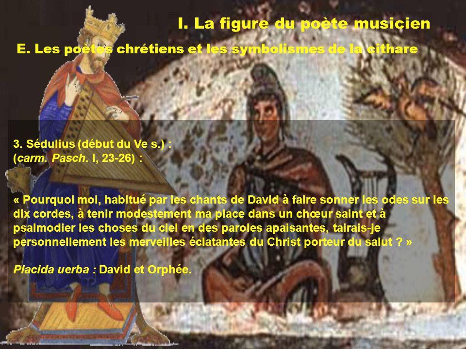 I. La figure du poète musicien E. Les poètes chrétiens et les symbolismes de la cithare 3. Sédulius (début du Ve s.) : (carm. Pasch. I, 23-26) : « Pou