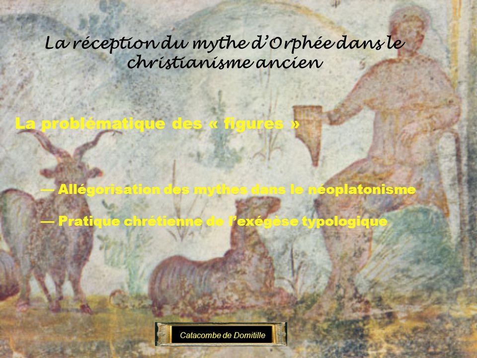 La réception du mythe dOrphée dans le christianisme ancien La problématique des « figures » Allégorisation des mythes dans le néoplatonisme Pratique c