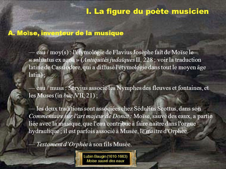 I. La figure du poète musicien A. Mo ï se, inventeur de la musique Lubin Baugin (1610-1663) Moïse sauvé des eaux eau / moy(s) : l'étymologie de Flaviu