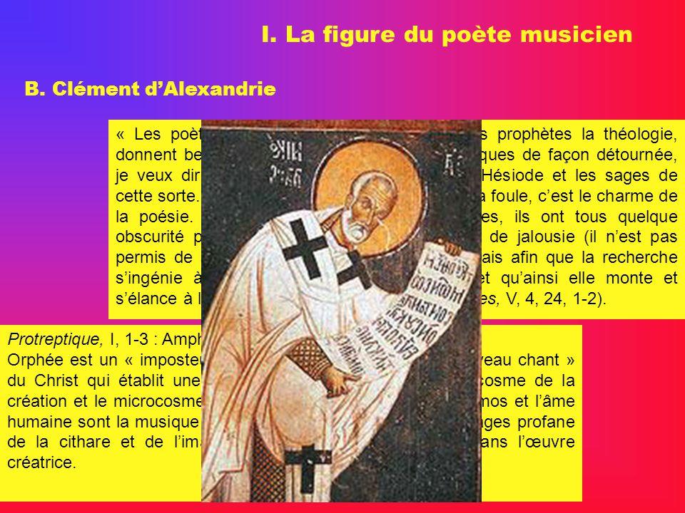 I. La figure du poète musicien B. Clément dAlexandrie « Les poètes de leur côté, qui ont appris des prophètes la théologie, donnent beaucoup denseigne