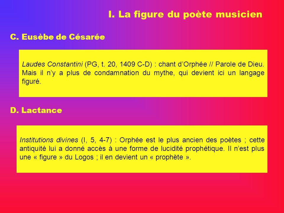 I. La figure du poète musicien C. Eusèbe de Césarée Laudes Constantini (PG, t. 20, 1409 C-D) : chant dOrphée // Parole de Dieu. Mais il ny a plus de c