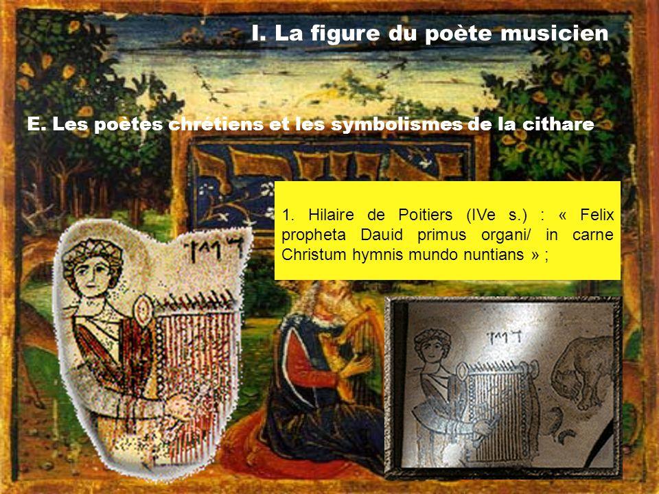 I. La figure du poète musicien E. Les poètes chrétiens et les symbolismes de la cithare 1. Hilaire de Poitiers (IVe s.) : « Felix propheta Dauid primu