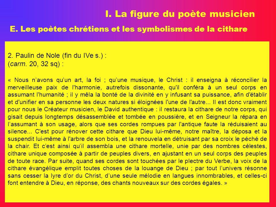 I. La figure du poète musicien E. Les poètes chrétiens et les symbolismes de la cithare 2. Paulin de Nole (fin du IVe s.) : (carm. 20, 32 sq) : « Nous