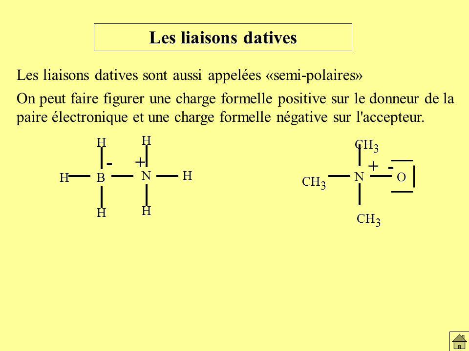 Les liaisons datives sont aussi appelées «semi-polaires» On peut faire figurer une charge formelle positive sur le donneur de la paire électronique et une charge formelle négative sur l accepteur.
