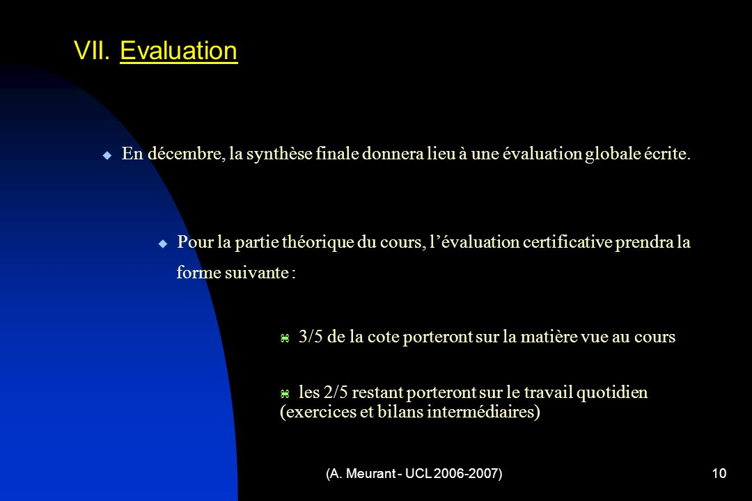 (A. Meurant - UCL 2006-2007)10 VII. Evaluation Pour la partie théorique du cours, lévaluation certificative prendra la forme suivante : En décembre, l