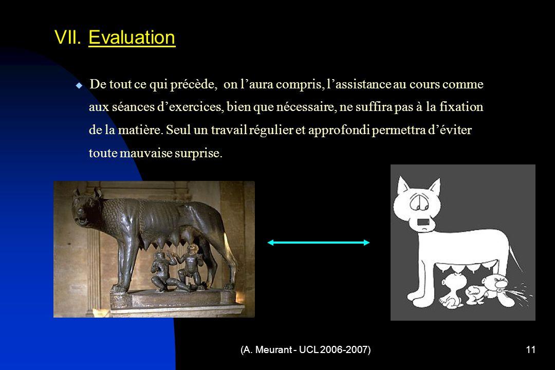 (A. Meurant - UCL 2006-2007)11 VII. Evaluation De tout ce qui précède, on laura compris, lassistance au cours comme aux séances dexercices, bien que n