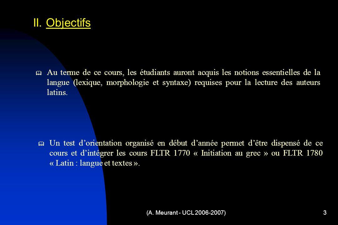(A. Meurant - UCL 2006-2007)3 Au terme de ce cours, les étudiants auront acquis les notions essentielles de la langue (lexique, morphologie et syntaxe