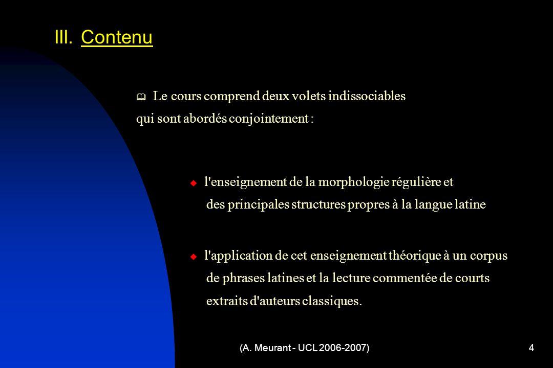 (A. Meurant - UCL 2006-2007)4 III. Contenu Le cours comprend deux volets indissociables qui sont abordés conjointement : l'enseignement de la morpholo